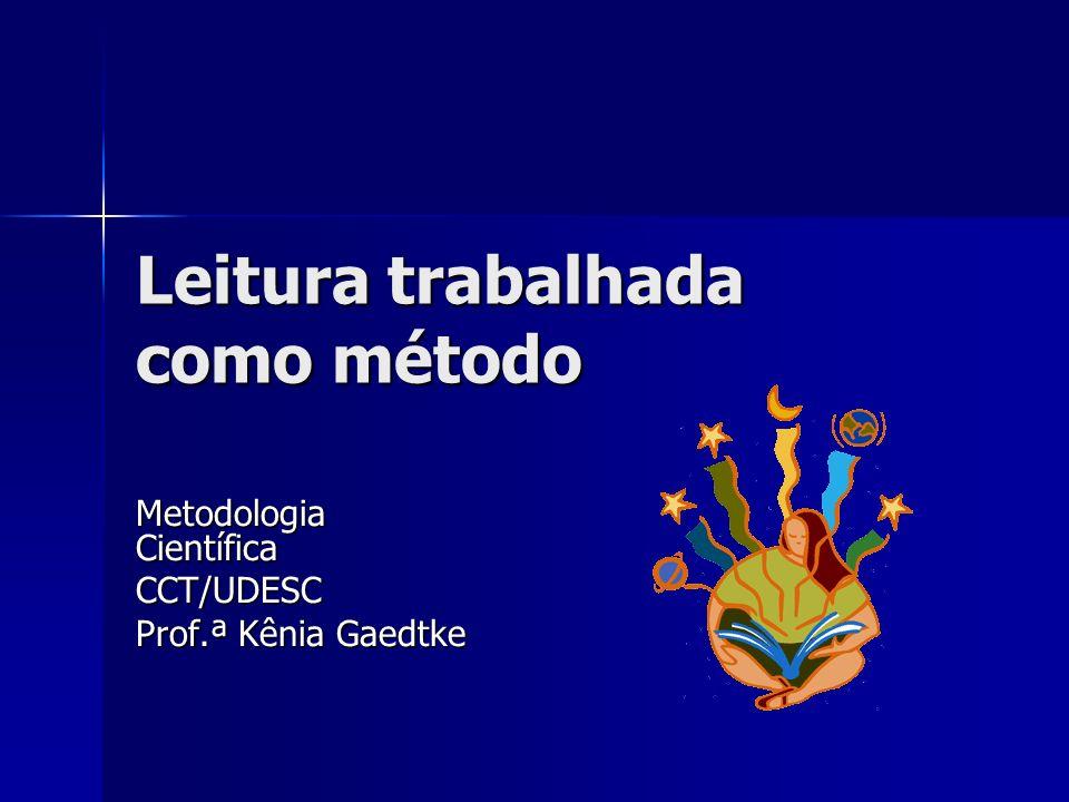 Leitura trabalhada como método Metodologia Científica CCT/UDESC Prof.ª Kênia Gaedtke