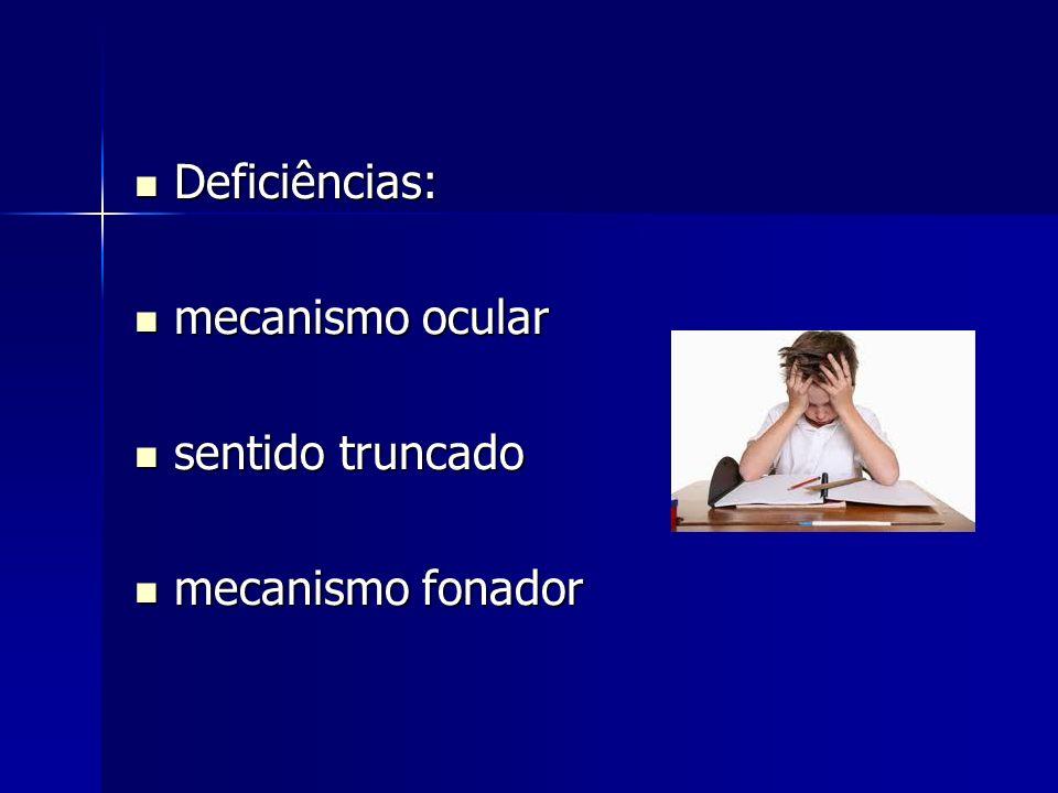Deficiências: Deficiências: mecanismo ocular mecanismo ocular sentido truncado sentido truncado mecanismo fonador mecanismo fonador