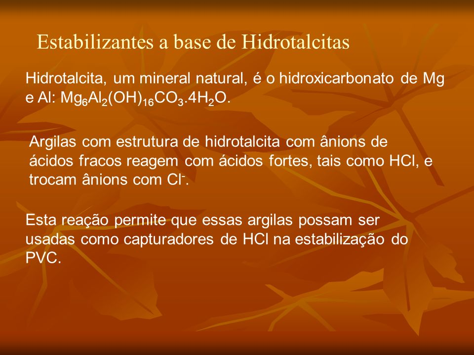 Estabilizantes a base de Hidrotalcitas Esta reação permite que essas argilas possam ser usadas como capturadores de HCl na estabilização do PVC.