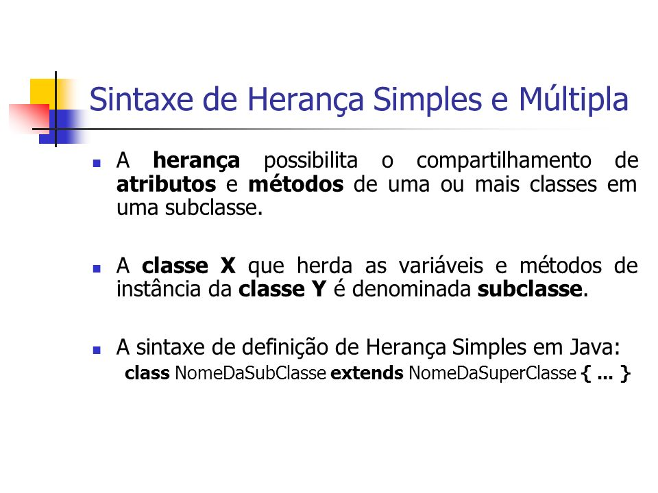 Sintaxe de Herança Simples e Múltipla A herança possibilita o compartilhamento de atributos e métodos de uma ou mais classes em uma subclasse. A class
