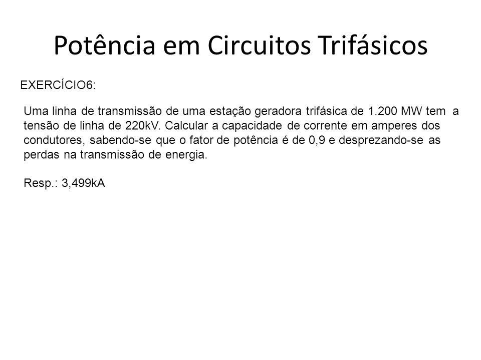 Potência em Circuitos Trifásicos EXERCÍCIO6: Uma linha de transmissão de uma estação geradora trifásica de 1.200 MW tem a tensão de linha de 220kV. Ca