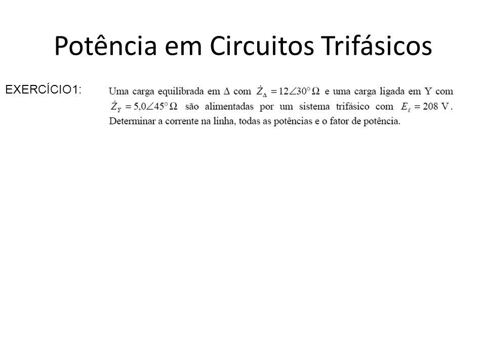 Potência em Circuitos Trifásicos EXERCÍCIO1: