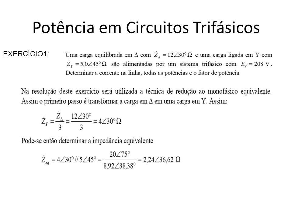 Potência em Circuitos Trifásicos EXERCÍCIO3: Uma carga trifásica ligada em estrela é constituída por impedâncias iguais a 4 + j3Ω/fase.