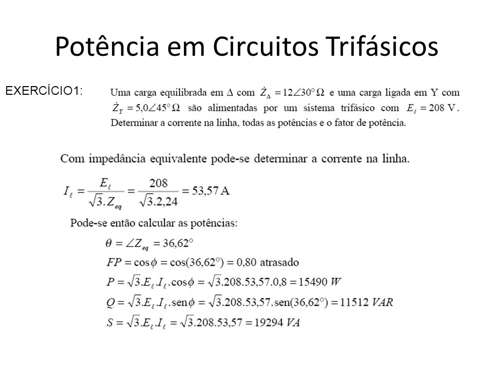 Potência em Circuitos Trifásicos EXERCÍCIO4: Um motor trifásico de 220V (tensão de linha) exige da rede 25A por fase, com fator de potência de 80%.