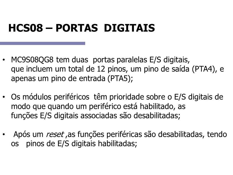 HCS08 – PORTAS DIGITAIS MC9S08QG8 tem duas portas paralelas E/S digitais, que incluem um total de 12 pinos, um pino de saída (PTA4), e apenas um pino