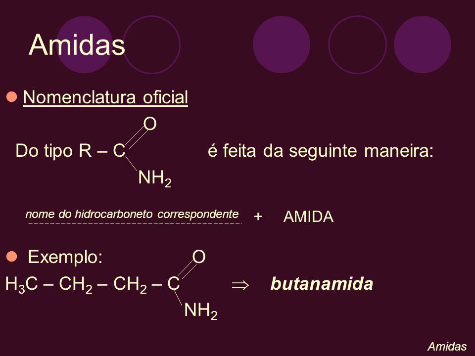 Nas amidas que apresentam hidrocarbonetos correspondentes insaturados e/ou ramificados, a numeração de cadeia principal é feita a partir do carbono do grupo amida: O C NH 2 Exemplo: O H 3 C – C = C – CH 2 – CH 2 – C CH 3 CH 2 NH 2 CH 3 4 – etil – 5 metil – 4 - hexenamida 1 Amidas