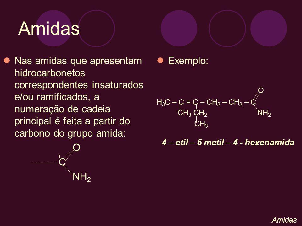 Nas amidas que apresentam hidrocarbonetos correspondentes insaturados e/ou ramificados, a numeração de cadeia principal é feita a partir do carbono do