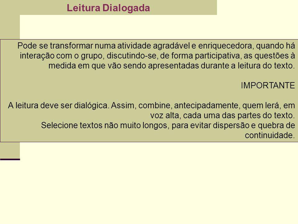Leitura Dialogada Pode se transformar numa atividade agradável e enriquecedora, quando há interação com o grupo, discutindo-se, de forma participativa