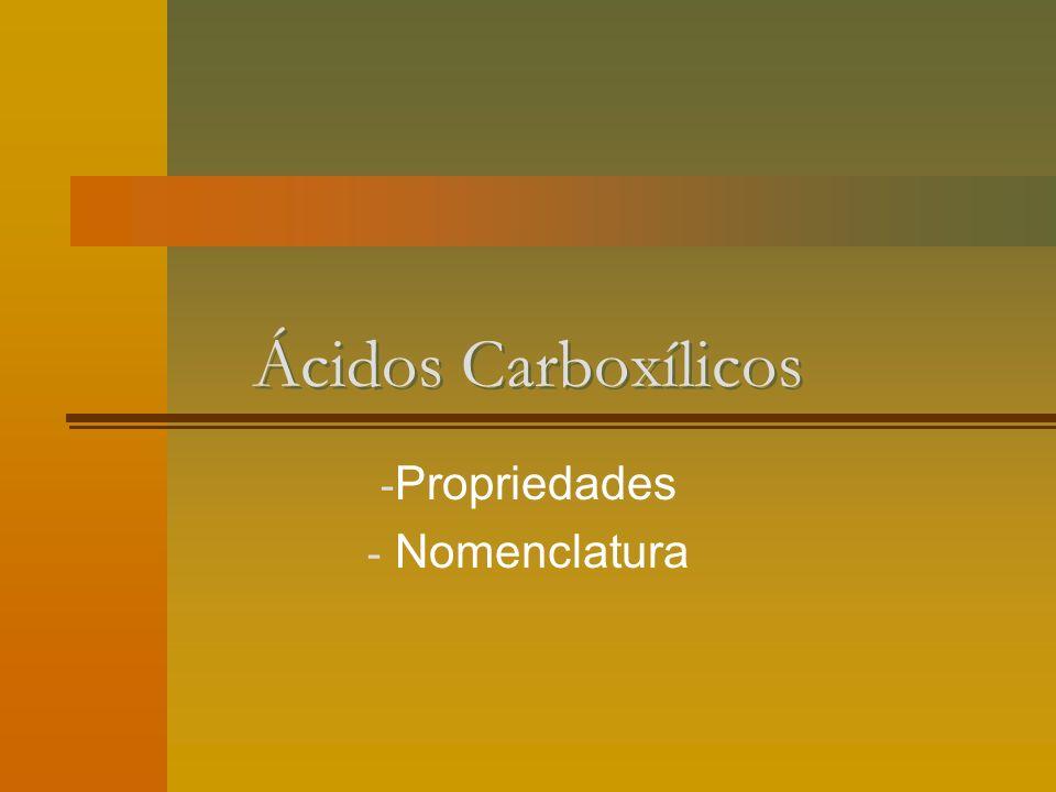 Características Os ácidos carboxílicos são compostos caracterizados pela presença do grupo carboxila.