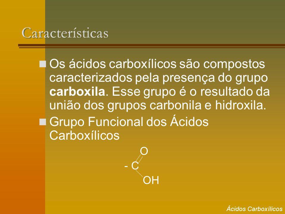Características Os ácidos carboxílicos são compostos caracterizados pela presença do grupo carboxila. Esse grupo é o resultado da união dos grupos car