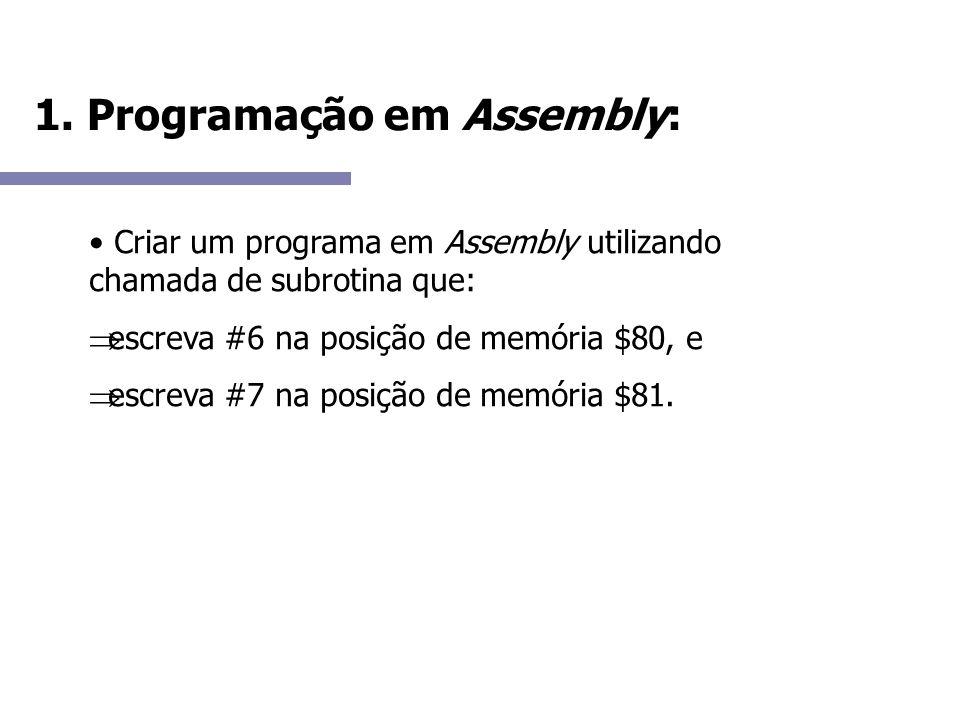 1. Programação em Assembly: Criar um programa em Assembly utilizando chamada de subrotina que: escreva #6 na posição de memória $80, e escreva #7 na p