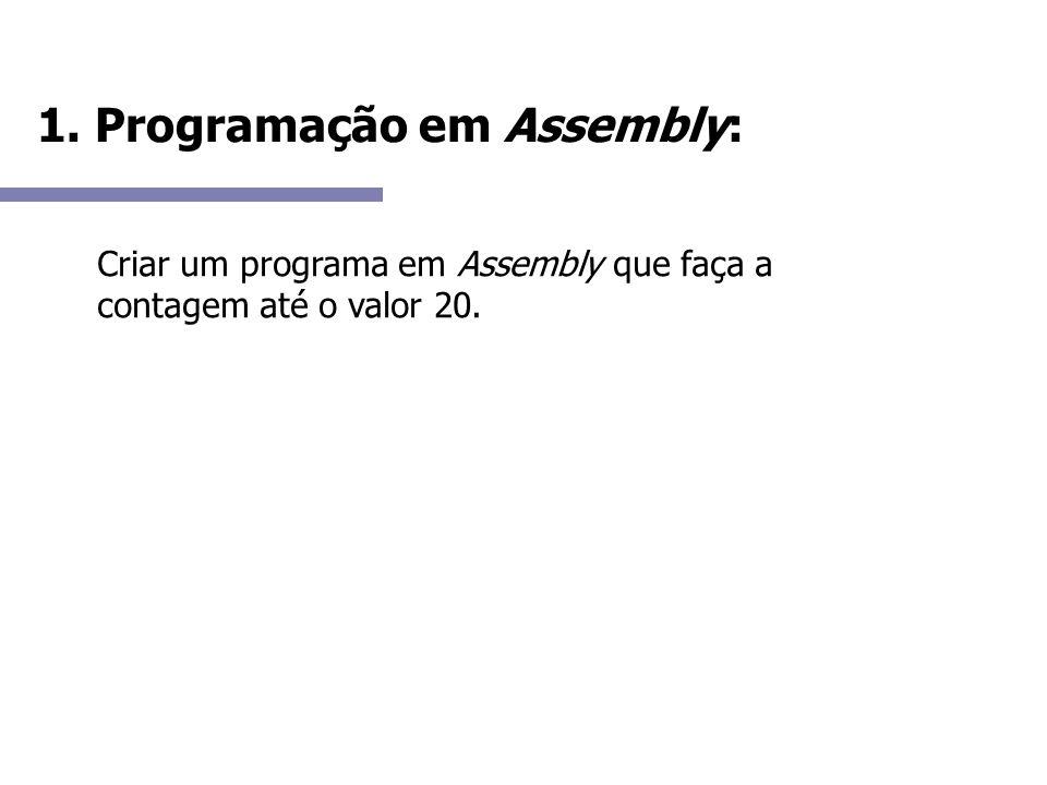 1. Programação em Assembly: Criar um programa em Assembly que faça a contagem até o valor 20.