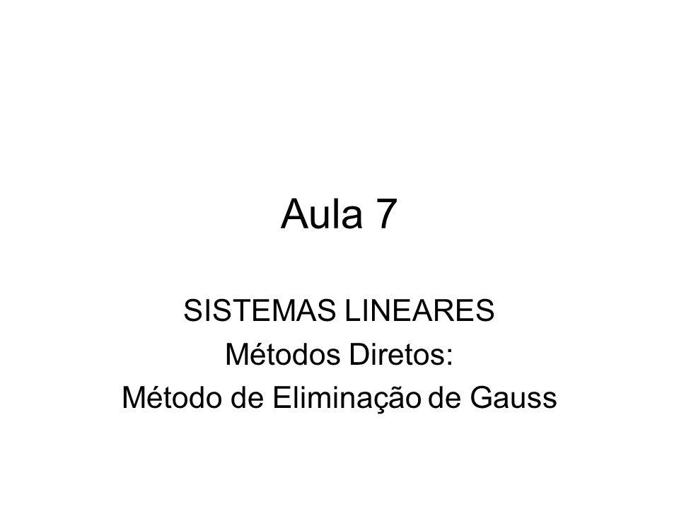 Aula 7 SISTEMAS LINEARES Métodos Diretos: Método de Eliminação de Gauss