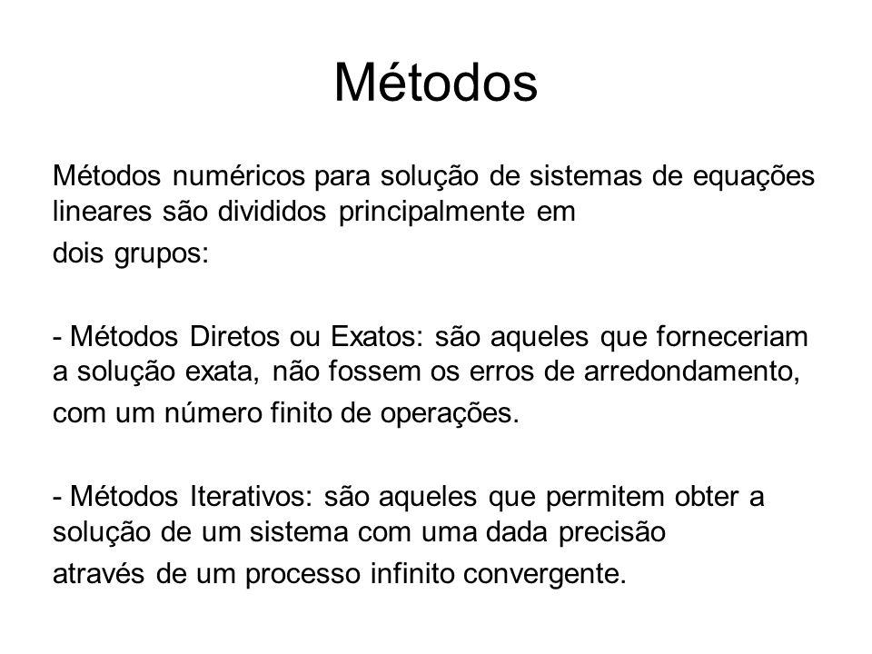 Métodos Métodos numéricos para solução de sistemas de equações lineares são divididos principalmente em dois grupos: - Métodos Diretos ou Exatos: são