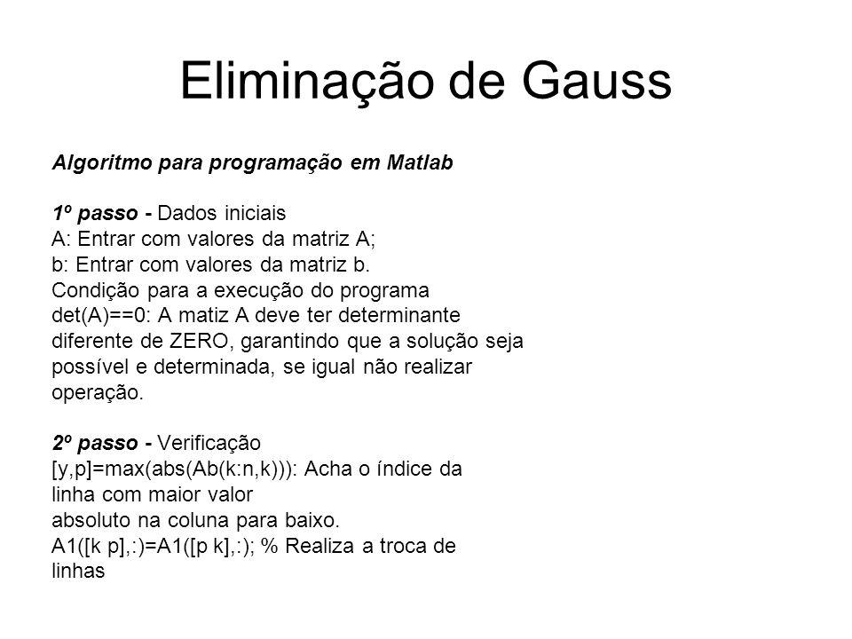 Eliminação de Gauss Algoritmo para programação em Matlab 1º passo - Dados iniciais A: Entrar com valores da matriz A; b: Entrar com valores da matriz