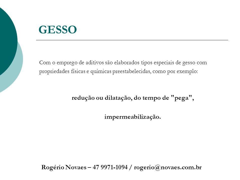 GESSO Rogério Novaes – 47 9971-1094 / rogerio@novaes.com.br Com o emprego de aditivos são elaborados tipos especiais de gesso com propriedades físicas