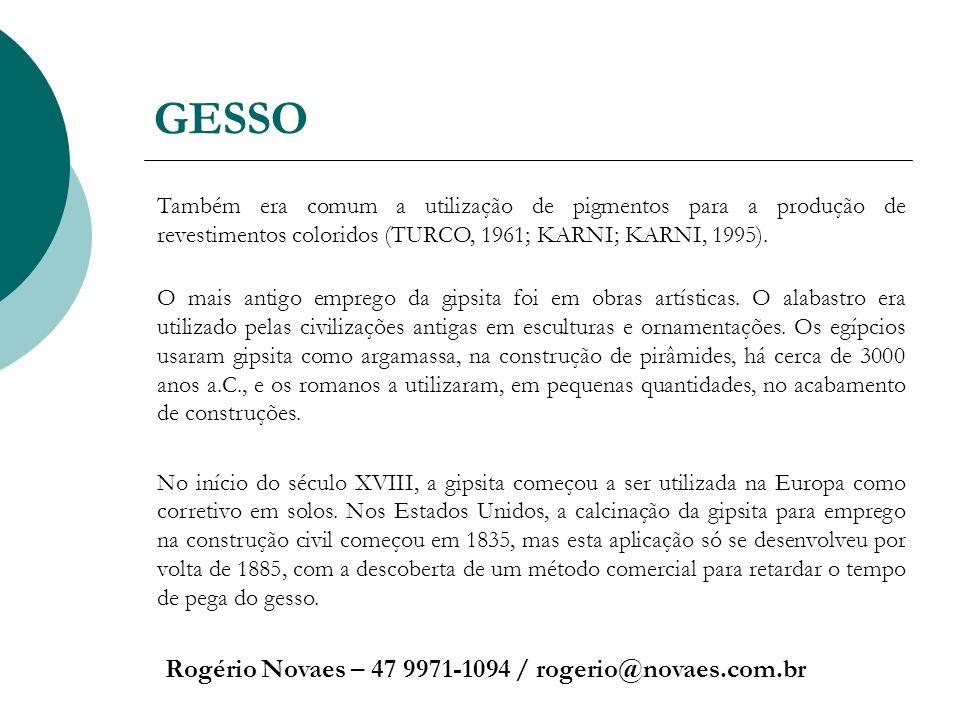 GESSO Rogério Novaes – 47 9971-1094 / rogerio@novaes.com.br Também era comum a utilização de pigmentos para a produção de revestimentos coloridos (TUR