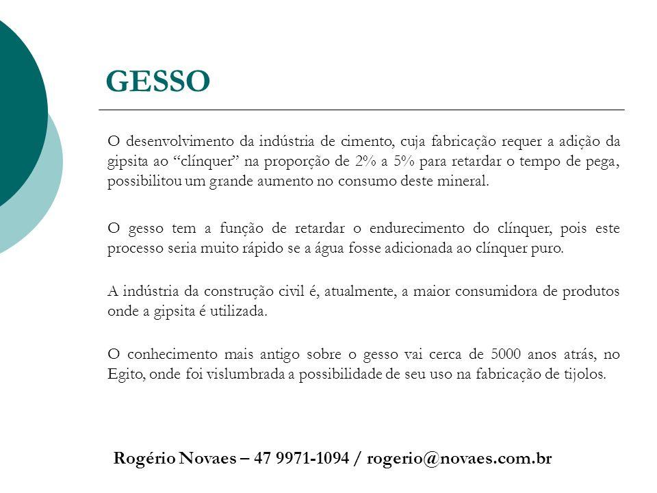 GESSO Rogério Novaes – 47 9971-1094 / rogerio@novaes.com.br O desenvolvimento da indústria de cimento, cuja fabricação requer a adição da gipsita ao c