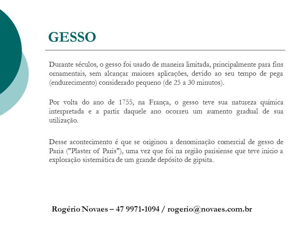 GESSO Rogério Novaes – 47 9971-1094 / rogerio@novaes.com.br Durante séculos, o gesso foi usado de maneira limitada, principalmente para fins ornamenta