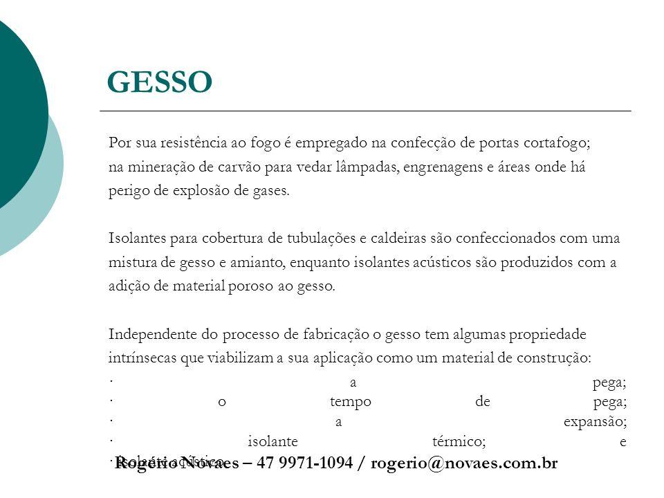 GESSO Rogério Novaes – 47 9971-1094 / rogerio@novaes.com.br Por sua resistência ao fogo é empregado na confecção de portas cortafogo; na mineração de