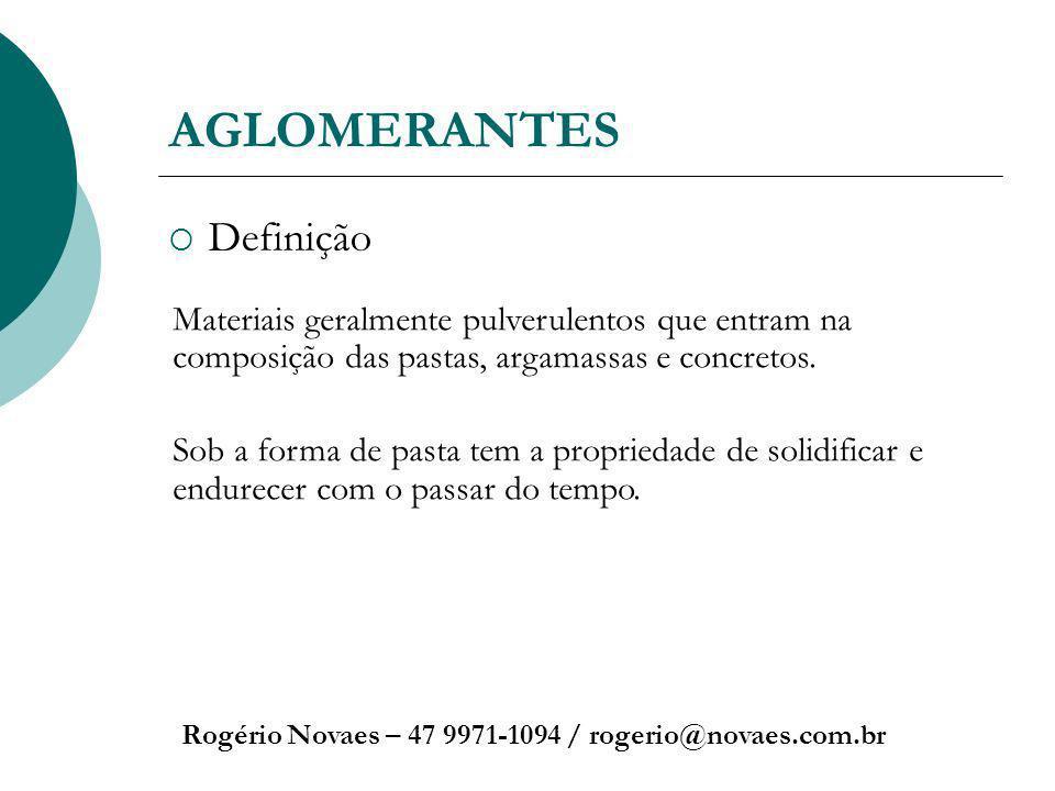 AGLOMERANTES Definição Rogério Novaes – 47 9971-1094 / rogerio@novaes.com.br Materiais geralmente pulverulentos que entram na composição das pastas, a