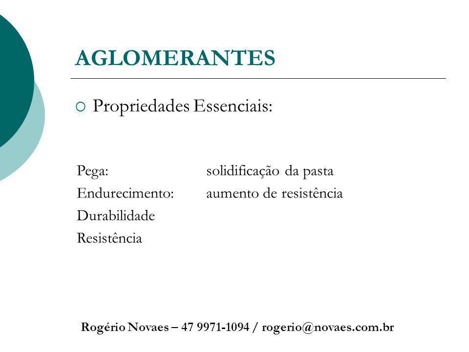 AGLOMERANTES Propriedades Essenciais: Rogério Novaes – 47 9971-1094 / rogerio@novaes.com.br Pega: solidificação da pasta Endurecimento: aumento de res