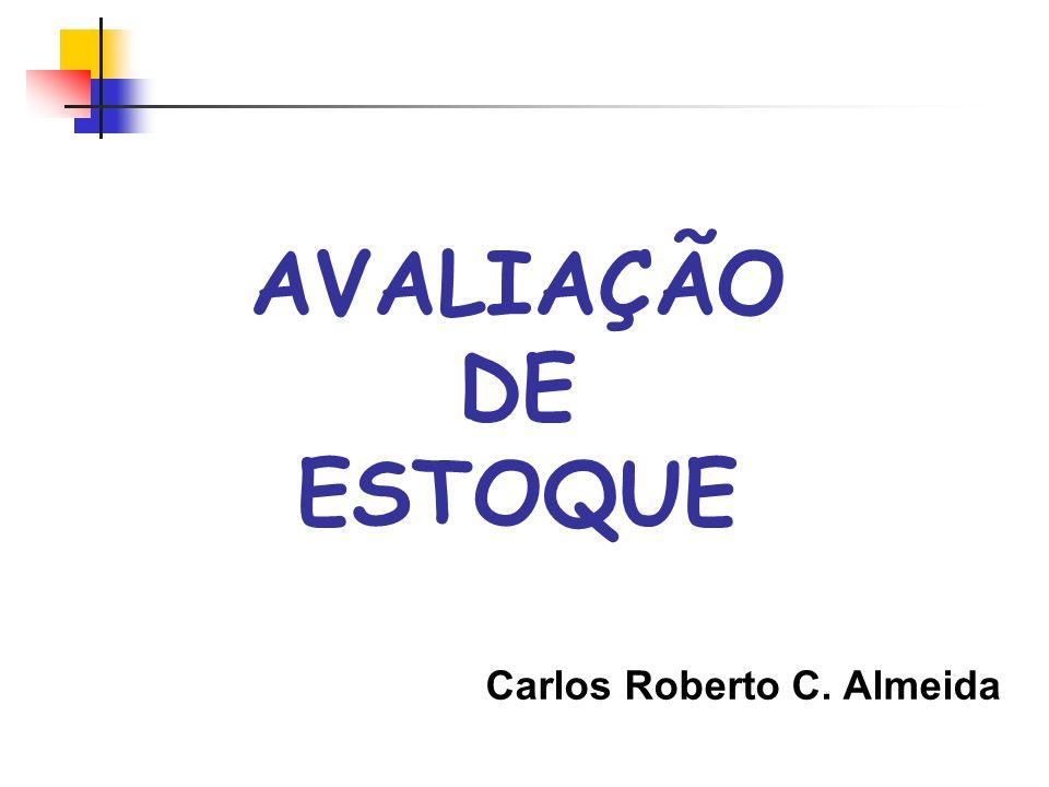AVALIAÇÃO DE ESTOQUE Carlos Roberto C. Almeida