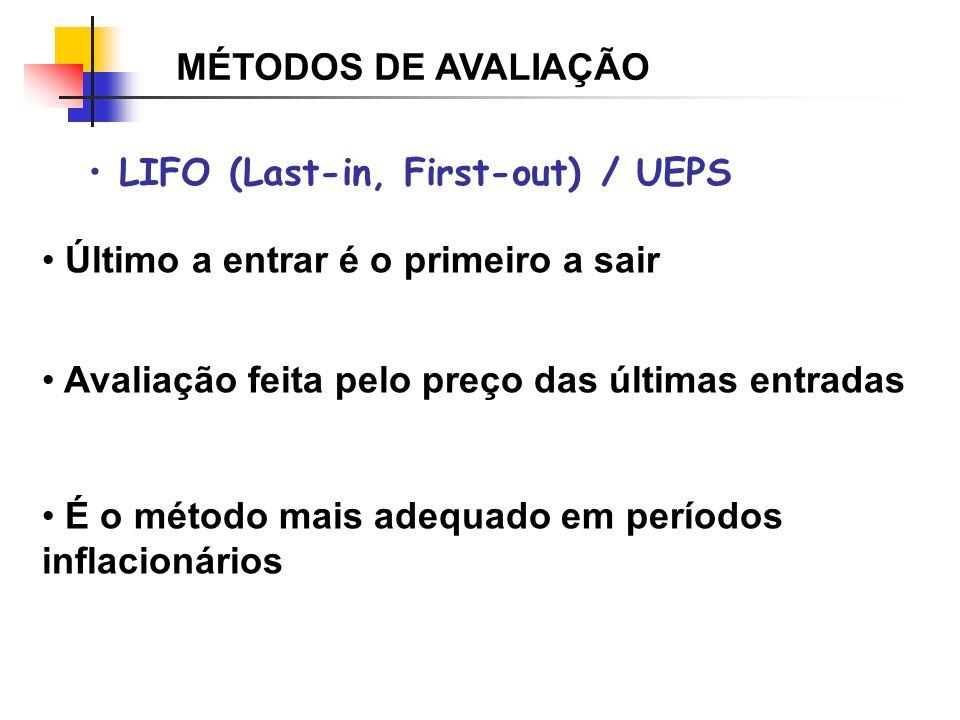 MÉTODOS DE AVALIAÇÃO LIFO (Last-in, First-out) / UEPS Último a entrar é o primeiro a sair Avaliação feita pelo preço das últimas entradas É o método m