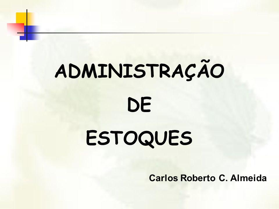 ADMINISTRAÇÃO DE ESTOQUES Carlos Roberto C. Almeida