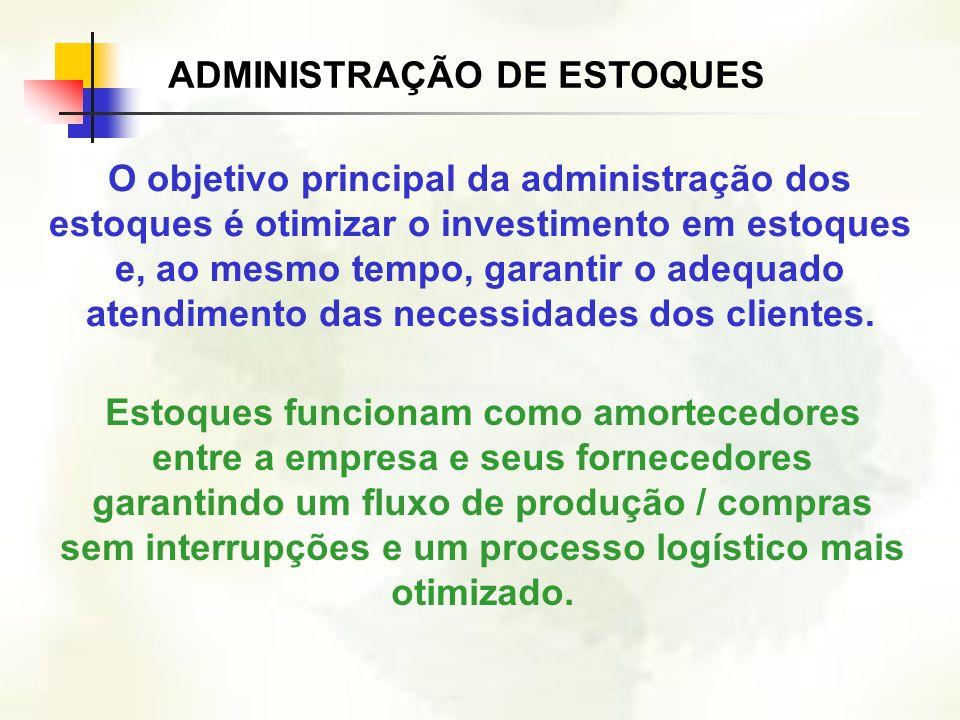O objetivo principal da administração dos estoques é otimizar o investimento em estoques e, ao mesmo tempo, garantir o adequado atendimento das necess