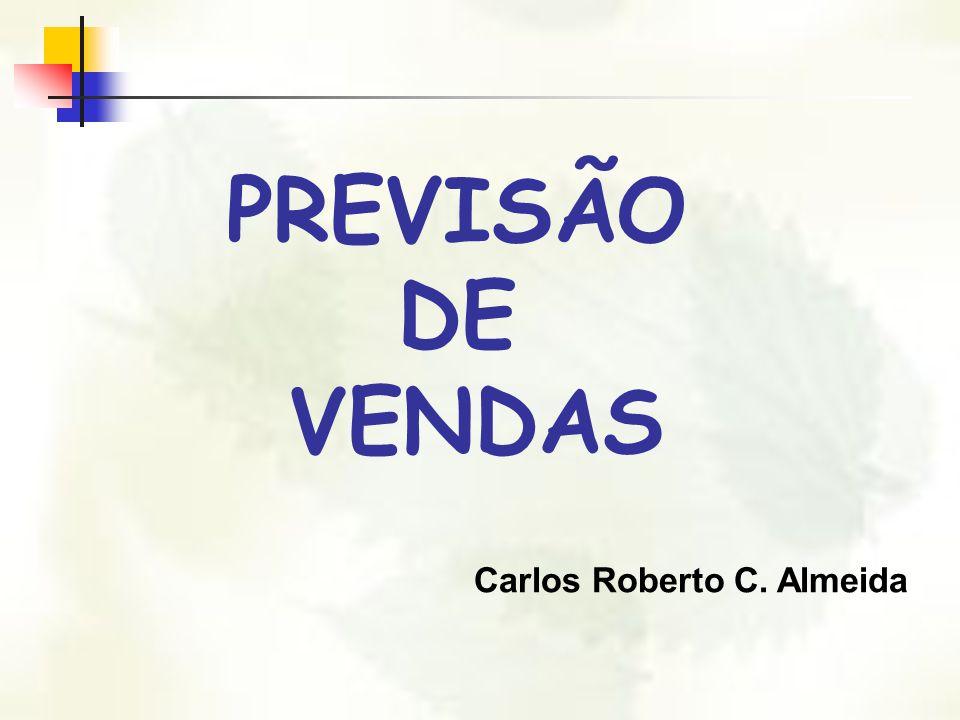 PREVISÃO DE VENDAS Carlos Roberto C. Almeida