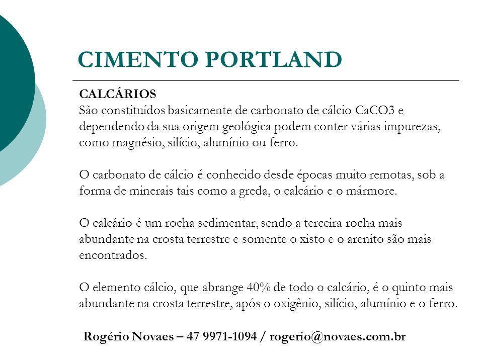 CIMENTO PORTLAND Rogério Novaes – 47 9971-1094 / rogerio@novaes.com.br CALCÁRIOS São constituídos basicamente de carbonato de cálcio CaCO3 e dependend