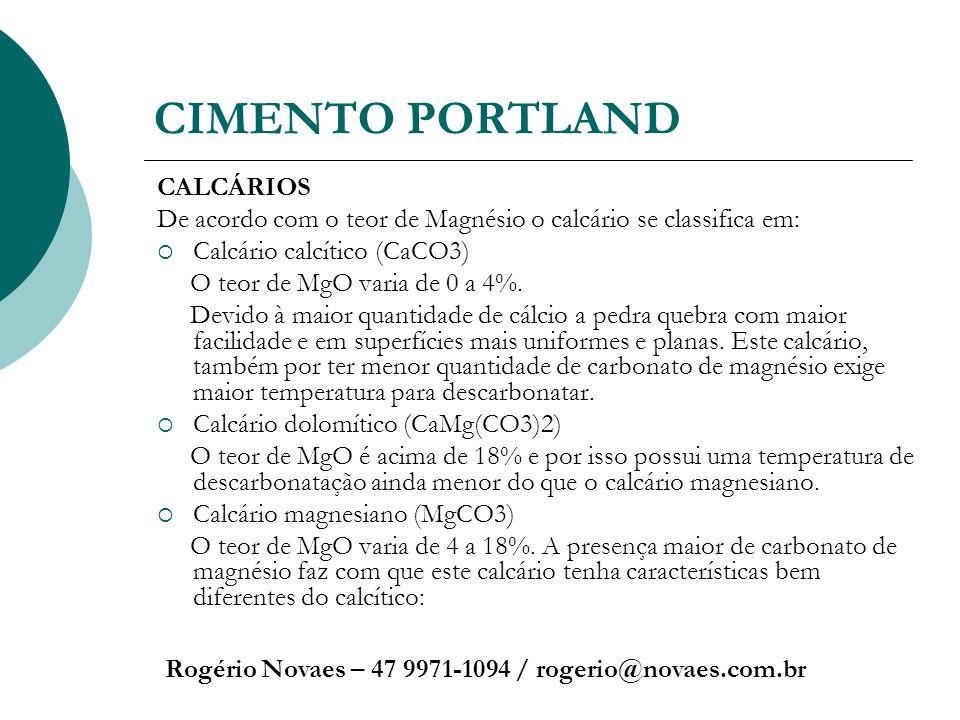 CIMENTO PORTLAND Rogério Novaes – 47 9971-1094 / rogerio@novaes.com.br CALCÁRIOS De acordo com o teor de Magnésio o calcário se classifica em: Calcári