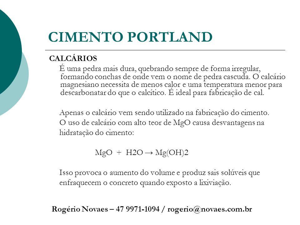 CIMENTO PORTLAND Rogério Novaes – 47 9971-1094 / rogerio@novaes.com.br CALCÁRIOS É uma pedra mais dura, quebrando sempre de forma irregular, formando