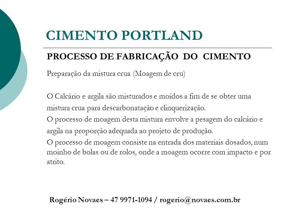 CIMENTO PORTLAND Rogério Novaes – 47 9971-1094 / rogerio@novaes.com.br PROCESSO DE FABRICAÇÃO DO CIMENTO Preparação da mistura crua (Moagem de cru) O