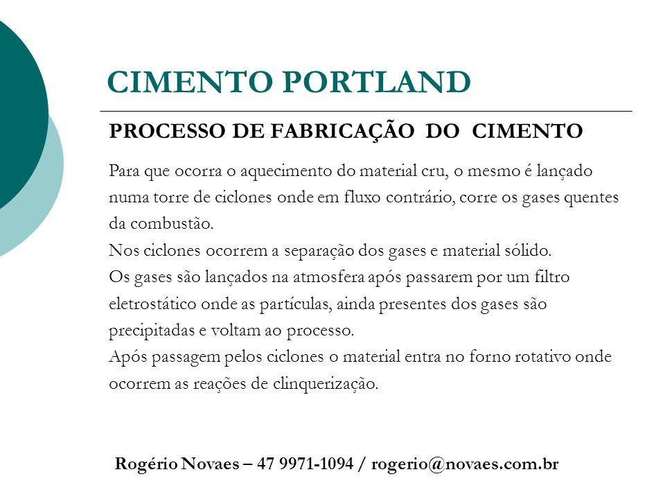 CIMENTO PORTLAND Rogério Novaes – 47 9971-1094 / rogerio@novaes.com.br PROCESSO DE FABRICAÇÃO DO CIMENTO Para que ocorra o aquecimento do material cru