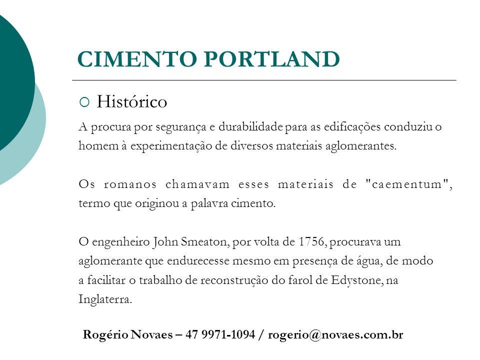 CIMENTO PORTLAND Histórico Rogério Novaes – 47 9971-1094 / rogerio@novaes.com.br A procura por segurança e durabilidade para as edificações conduziu o