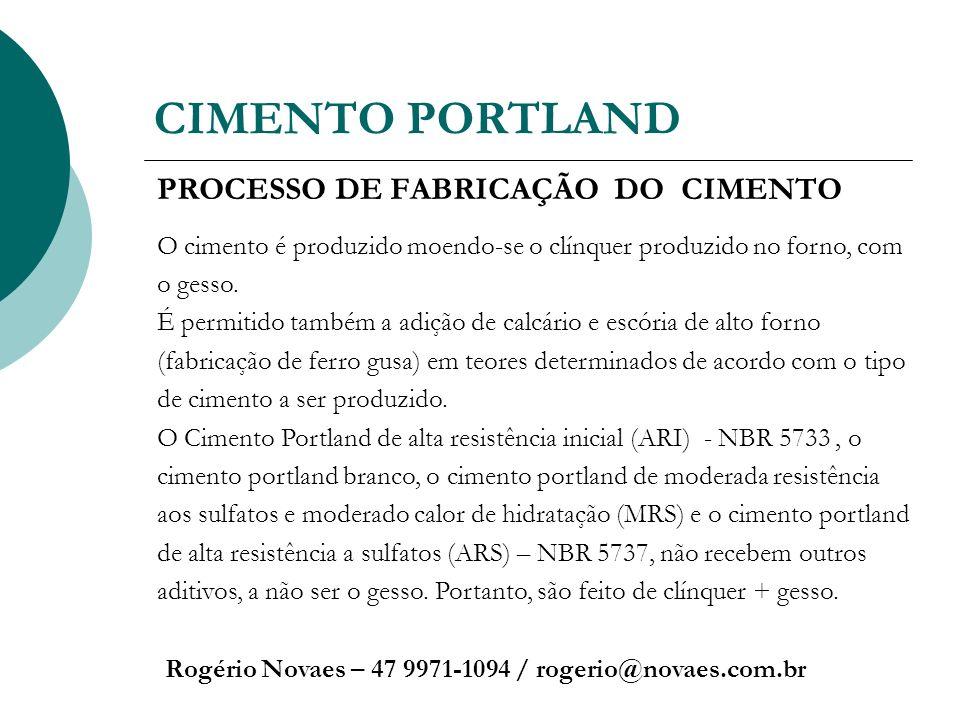 CIMENTO PORTLAND Rogério Novaes – 47 9971-1094 / rogerio@novaes.com.br PROCESSO DE FABRICAÇÃO DO CIMENTO O cimento é produzido moendo-se o clínquer pr