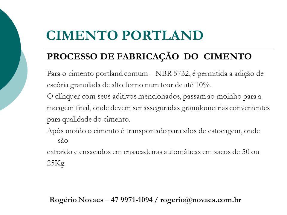 CIMENTO PORTLAND Rogério Novaes – 47 9971-1094 / rogerio@novaes.com.br PROCESSO DE FABRICAÇÃO DO CIMENTO Para o cimento portland comum – NBR 5732, é p
