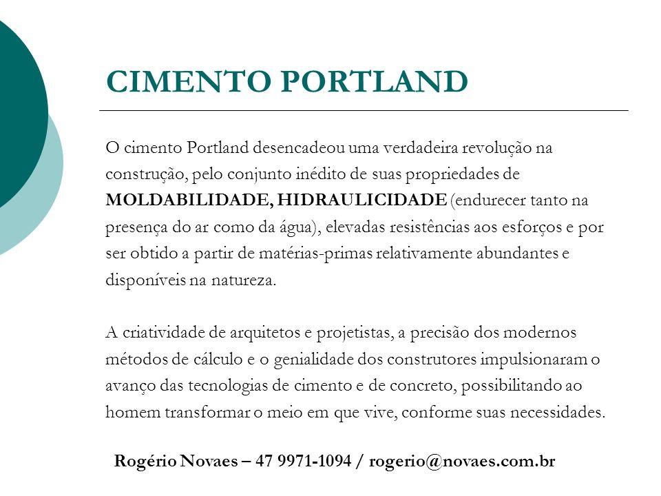 CIMENTO PORTLAND Rogério Novaes – 47 9971-1094 / rogerio@novaes.com.br O cimento Portland desencadeou uma verdadeira revolução na construção, pelo con