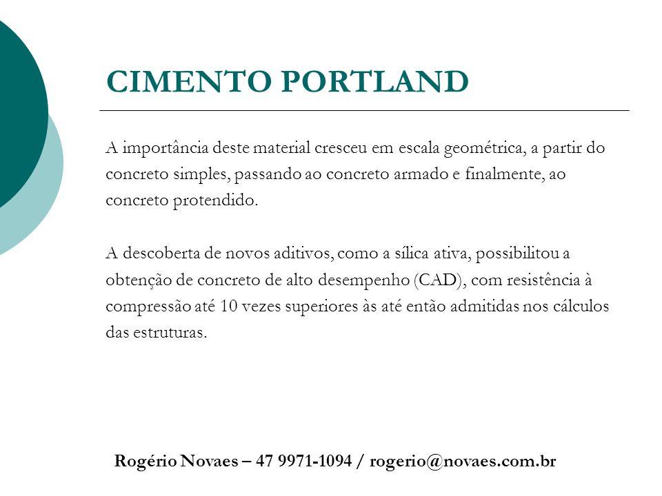 CIMENTO PORTLAND Rogério Novaes – 47 9971-1094 / rogerio@novaes.com.br A importância deste material cresceu em escala geométrica, a partir do concreto