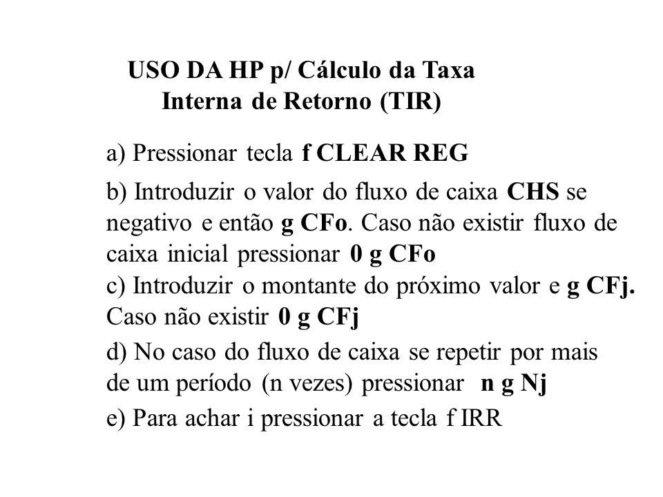 REGRAS 1 - Arbitrar uma taxa e calcular o valor presente do fluxo. 2 - Se for positivo, aumentar o valor da taxa e recalcular. Se for negativo, diminu