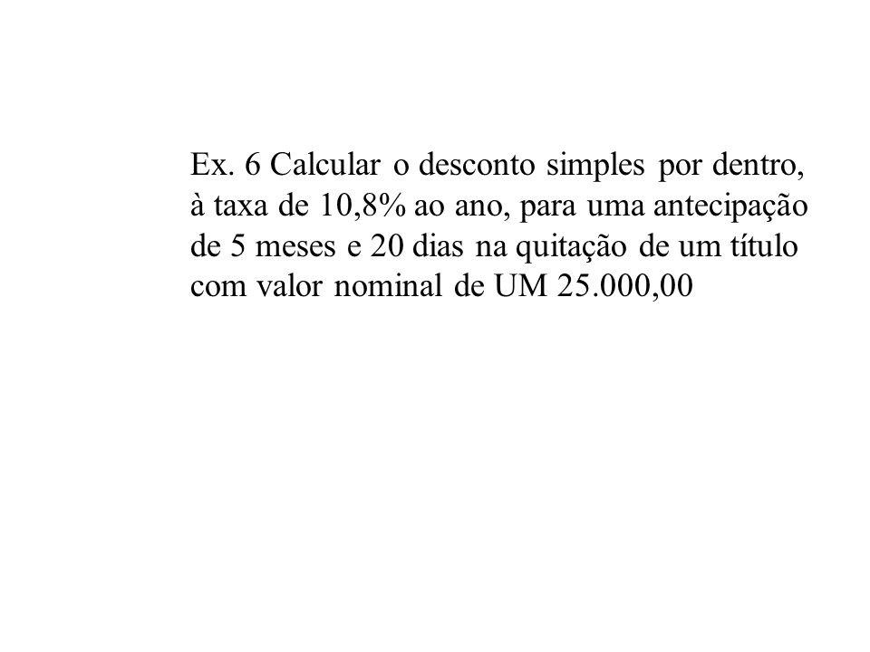 Ex. 5 - Calcular o desconto racional simples à taxa de 12 % aa para uma antecipação de 2 meses para quitação de um título com valor nominal de UM 30.0