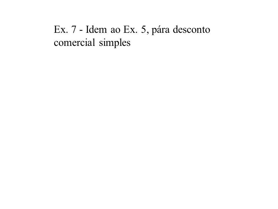 Desconto Comercial (por fora) = Bancário Nesta operação o desconto é calculado sobre o valor nominal (montante) ou valor do título D = F. i. n