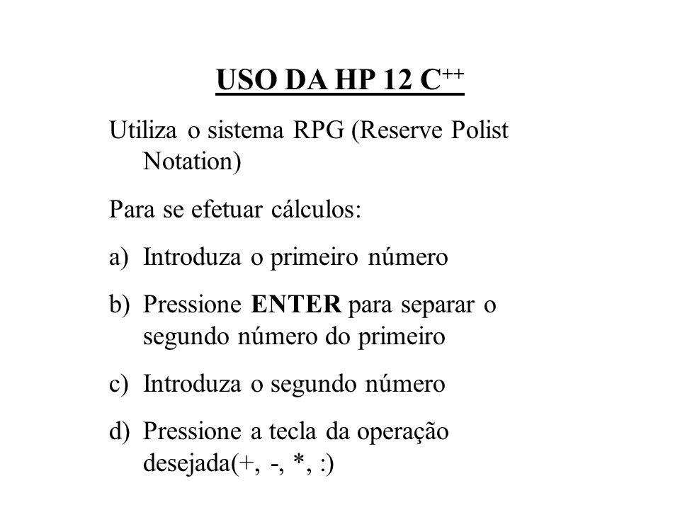HP 12 C ++ - INTRODUÇÃO ON - liga e desliga a calculadora g - tecla de prefixo abaixo(função em dourado) f - tecla de prefixo acima (função em azul) O