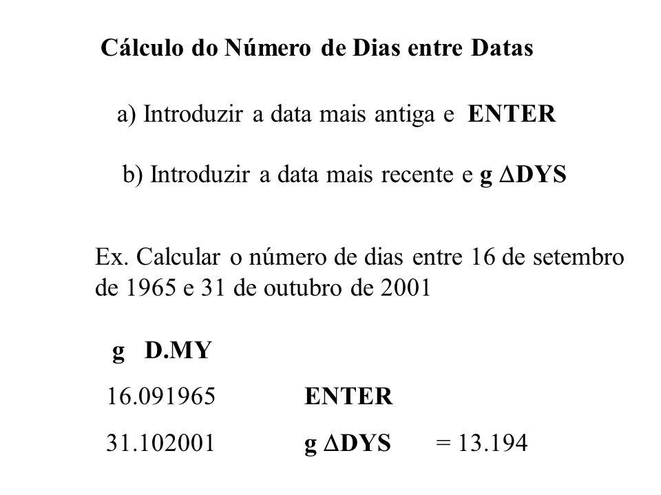 Funções Calendário (Tempo) DIA – MÊS – ANO Pressionar g D.MY Coloca-se os dois dígitos do dia, pressiona-se a tecla do ponto decimal, introduzindo-se