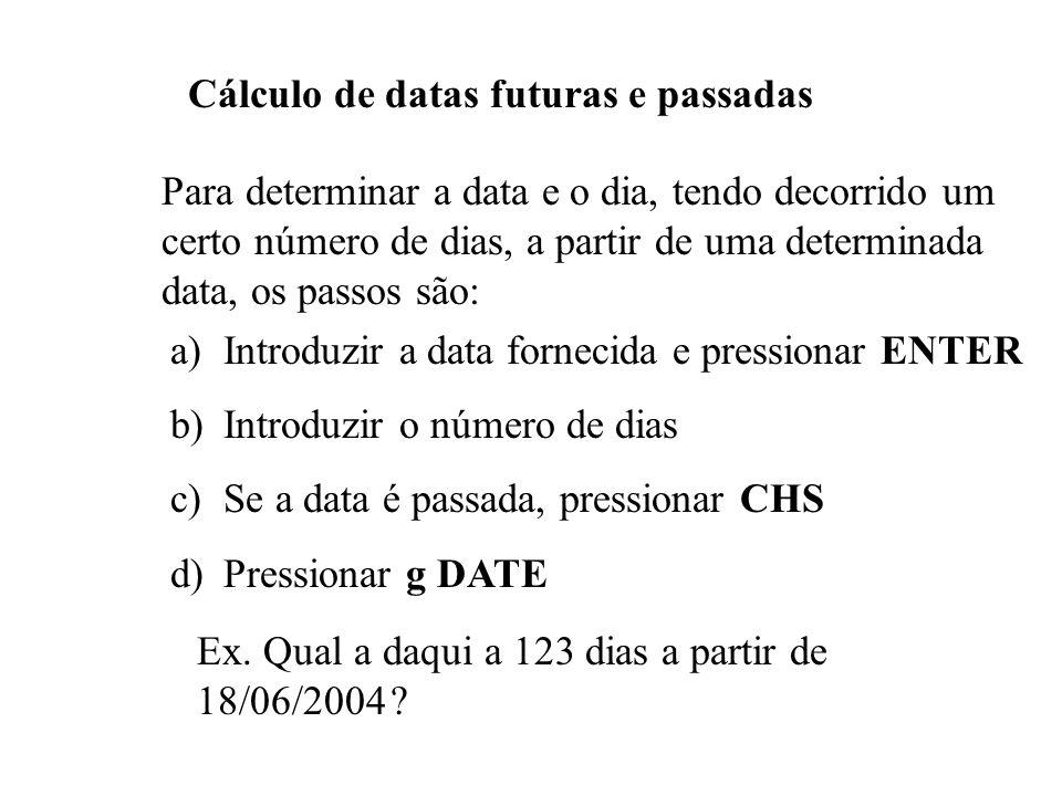 Cálculo do Número de Dias entre Datas a) Introduzir a data mais antiga e ENTER b) Introduzir a data mais recente e g DYS Ex. Calcular o número de dias