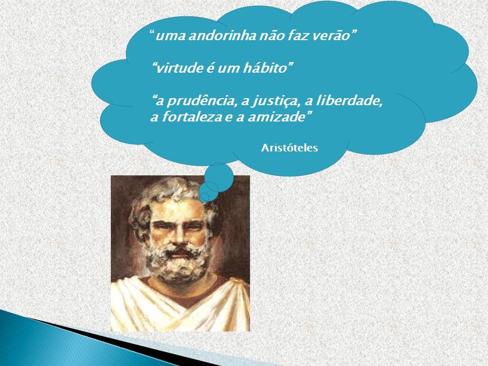 uma andorinha não faz verão virtude é um hábito a prudência, a justiça, a liberdade, a fortaleza e a amizade Aristóteles
