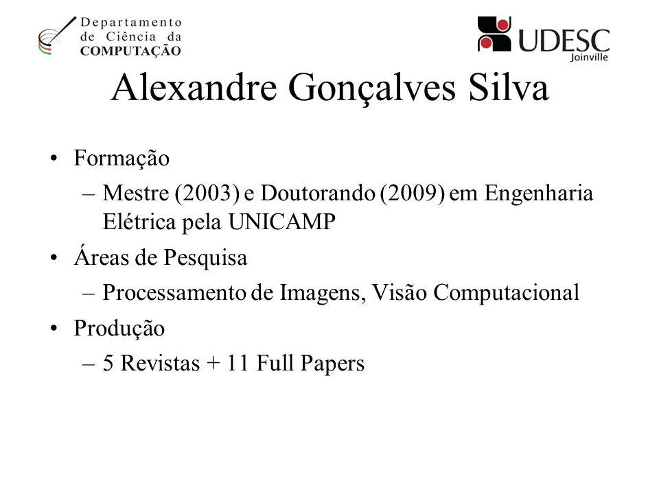 Alexandre Gonçalves Silva Formação –Mestre (2003) e Doutorando (2009) em Engenharia Elétrica pela UNICAMP Áreas de Pesquisa –Processamento de Imagens,