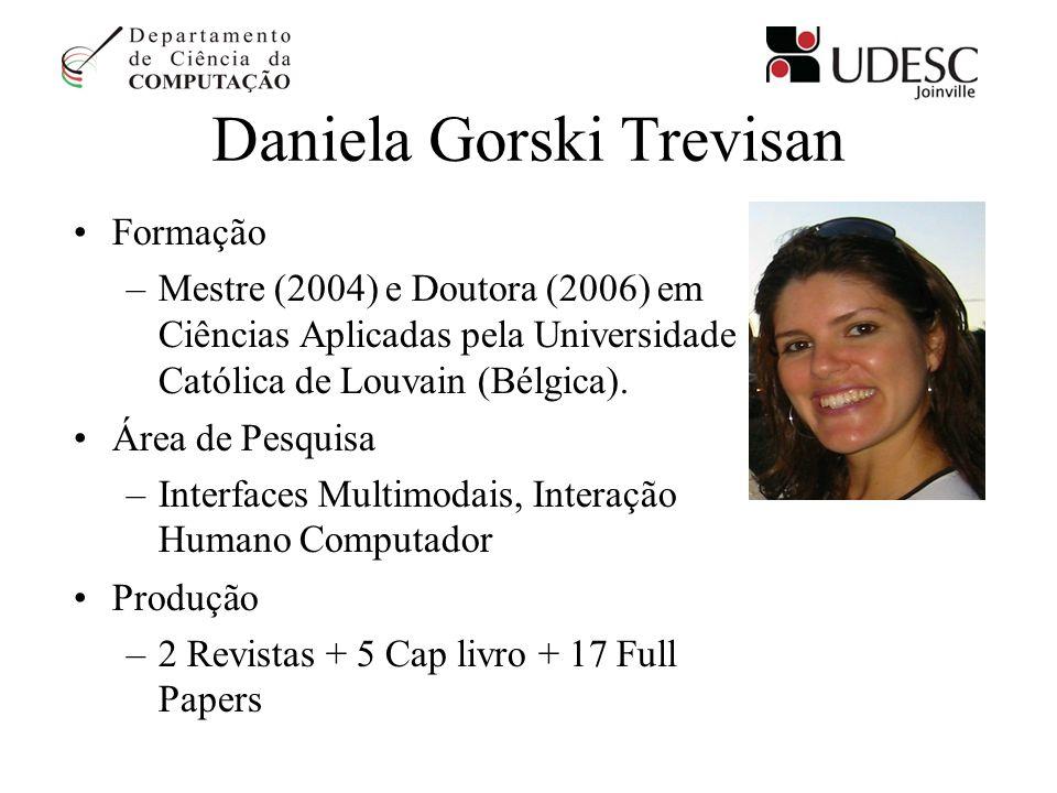 Daniela Gorski Trevisan Formação –Mestre (2004) e Doutora (2006) em Ciências Aplicadas pela Universidade Católica de Louvain (Bélgica). Área de Pesqui